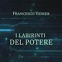 http://annessieconnessi.net/i-labirinti-del-potere-f-venier/